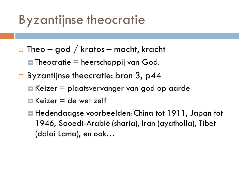 Byzantijnse theocratie  Theo – god / kratos – macht, kracht  Theocratie = heerschappij van God.  Byzantijnse theocratie: bron 3, p44  Keizer = pla