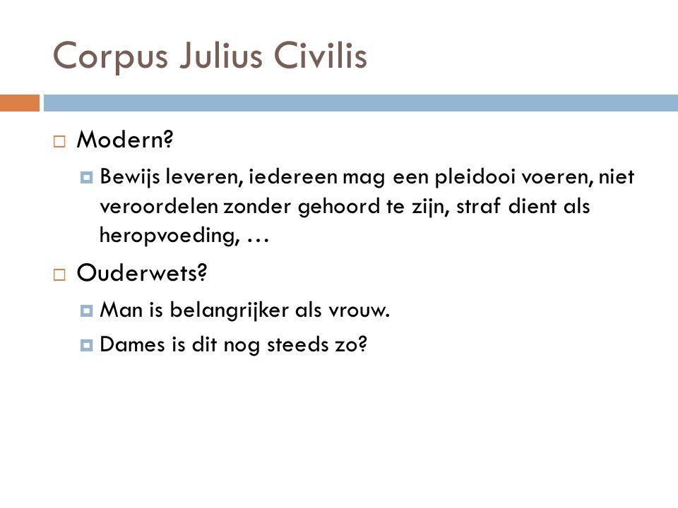 Corpus Julius Civilis  Modern?  Bewijs leveren, iedereen mag een pleidooi voeren, niet veroordelen zonder gehoord te zijn, straf dient als heropvoed