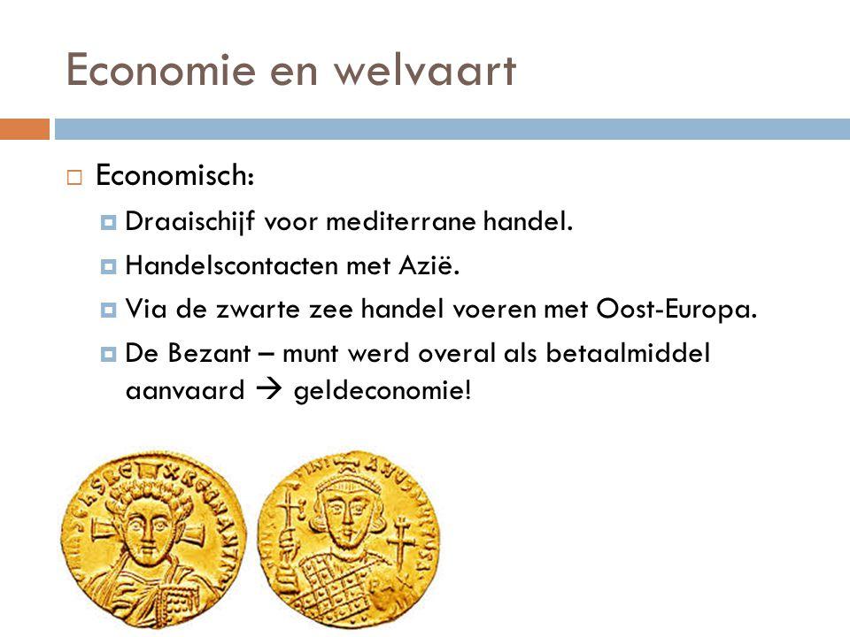 Economie en welvaart  Economisch:  Draaischijf voor mediterrane handel.  Handelscontacten met Azië.  Via de zwarte zee handel voeren met Oost-Euro