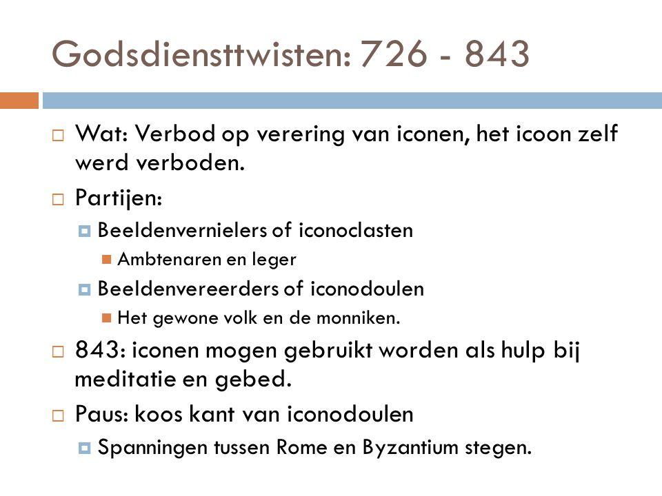 Godsdiensttwisten: 726 - 843  Wat: Verbod op verering van iconen, het icoon zelf werd verboden.  Partijen:  Beeldenvernielers of iconoclasten Ambte