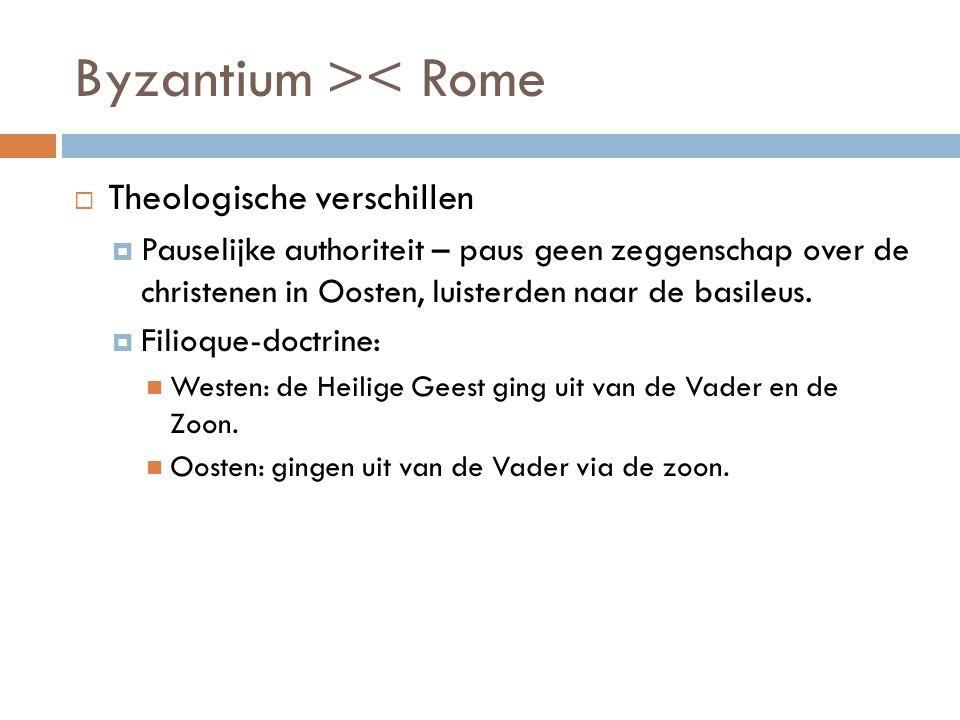 Byzantium >< Rome  Theologische verschillen  Pauselijke authoriteit – paus geen zeggenschap over de christenen in Oosten, luisterden naar de basileu