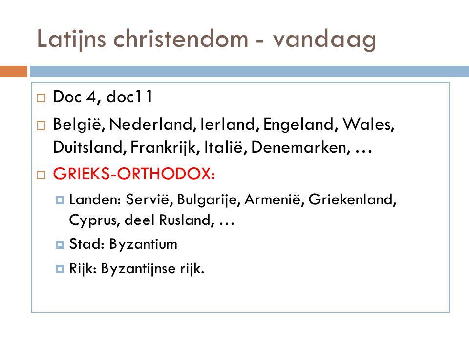 Latijns christendom - vandaag  Doc 4, doc11  België, Nederland, Ierland, Engeland, Wales, Duitsland, Frankrijk, Italië, Denemarken, …  GRIEKS-ORTHO