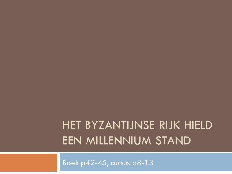 HET BYZANTIJNSE RIJK HIELD EEN MILLENNIUM STAND Boek p42-45, cursus p8-13
