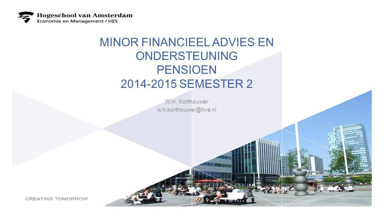 MINOR FINANCIEEL ADVIES EN ONDERSTEUNING PENSIOEN 2014-2015 SEMESTER 2 W.H. Korthouwer w.h.korthouwer@hva.nl 1