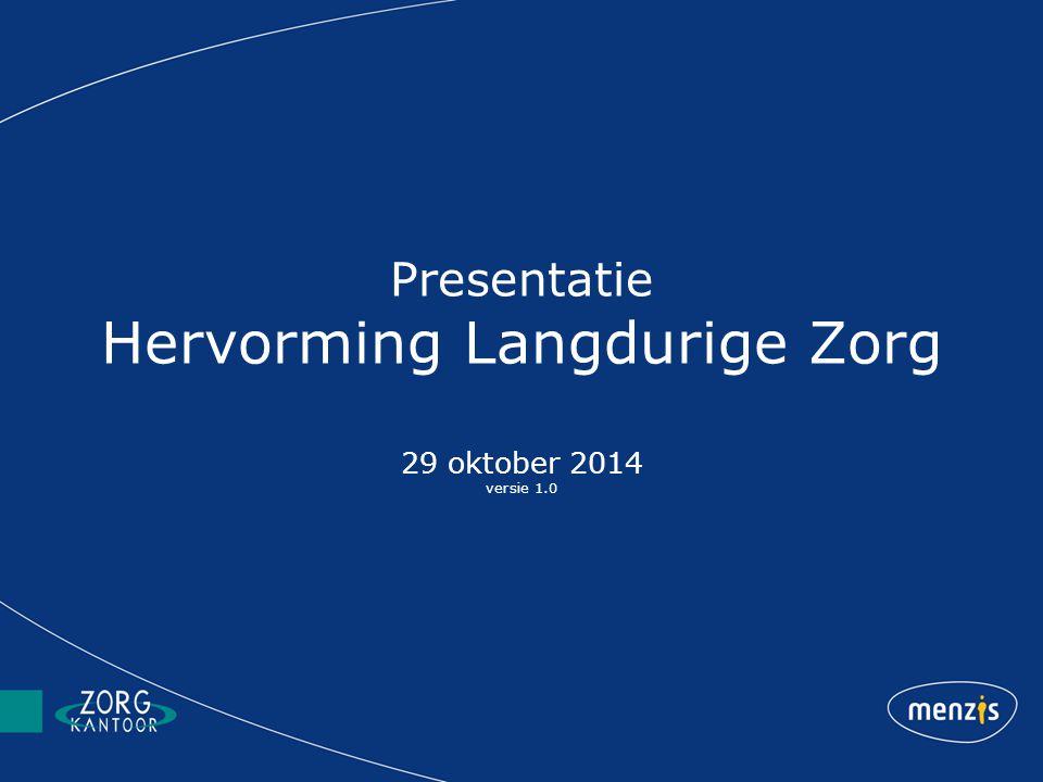 Presentatie Hervorming Langdurige Zorg 29 oktober 2014 versie 1.0