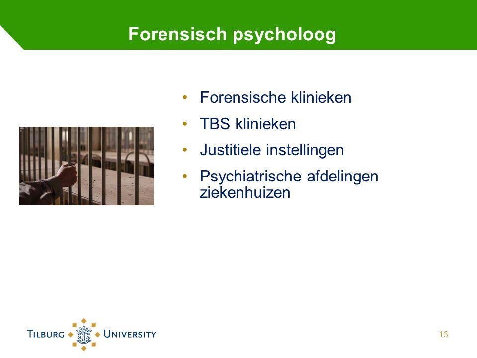 13 Forensisch psycholoog Forensische klinieken TBS klinieken Justitiele instellingen Psychiatrische afdelingen ziekenhuizen