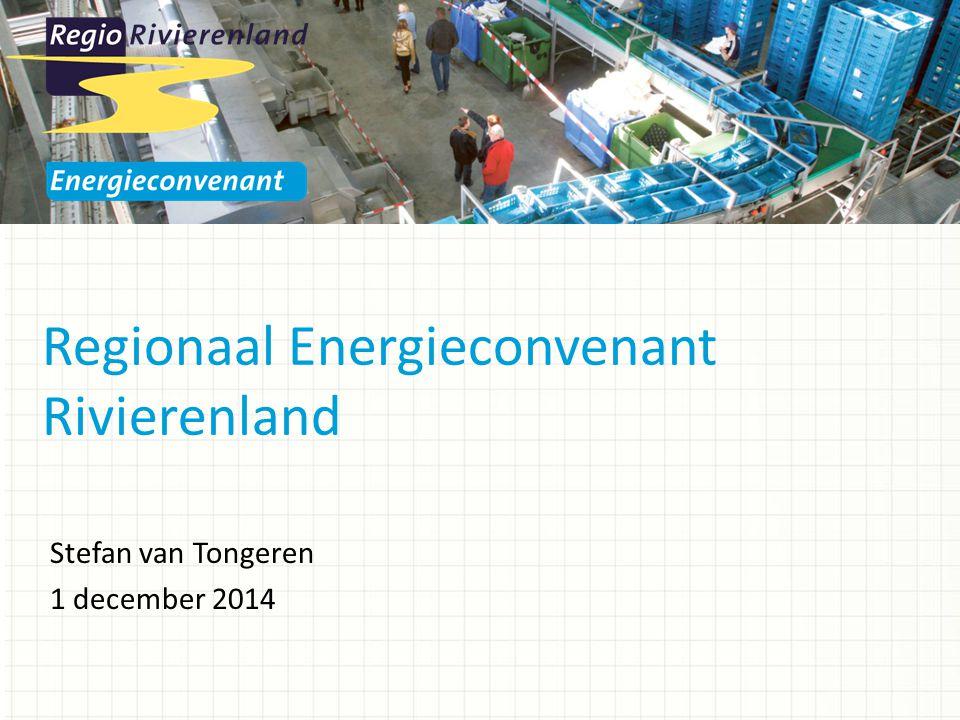 Regionaal Energieconvenant Rivierenland Stefan van Tongeren 1 december 2014