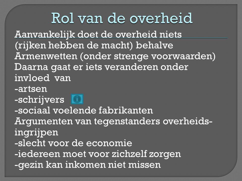 Aanvankelijk doet de overheid niets (rijken hebben de macht) behalve Armenwetten (onder strenge voorwaarden) Daarna gaat er iets veranderen onder invl