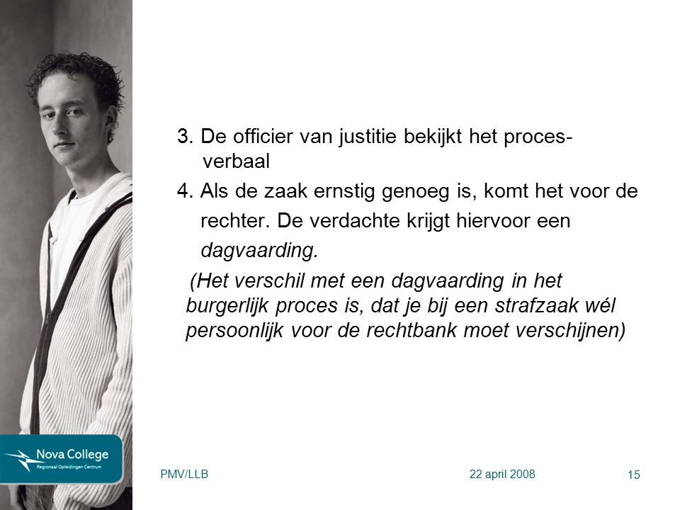 3. De officier van justitie bekijkt het proces- verbaal 4. Als de zaak ernstig genoeg is, komt het voor de rechter. De verdachte krijgt hiervoor een d
