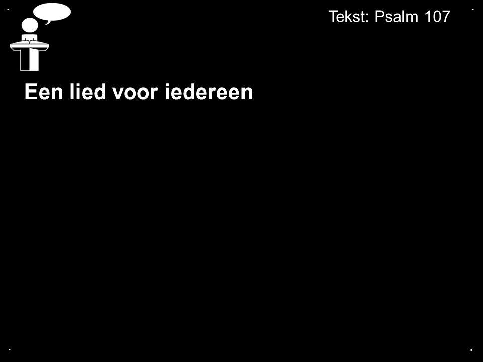 .... Tekst: Psalm 107 Een lied voor iedereen