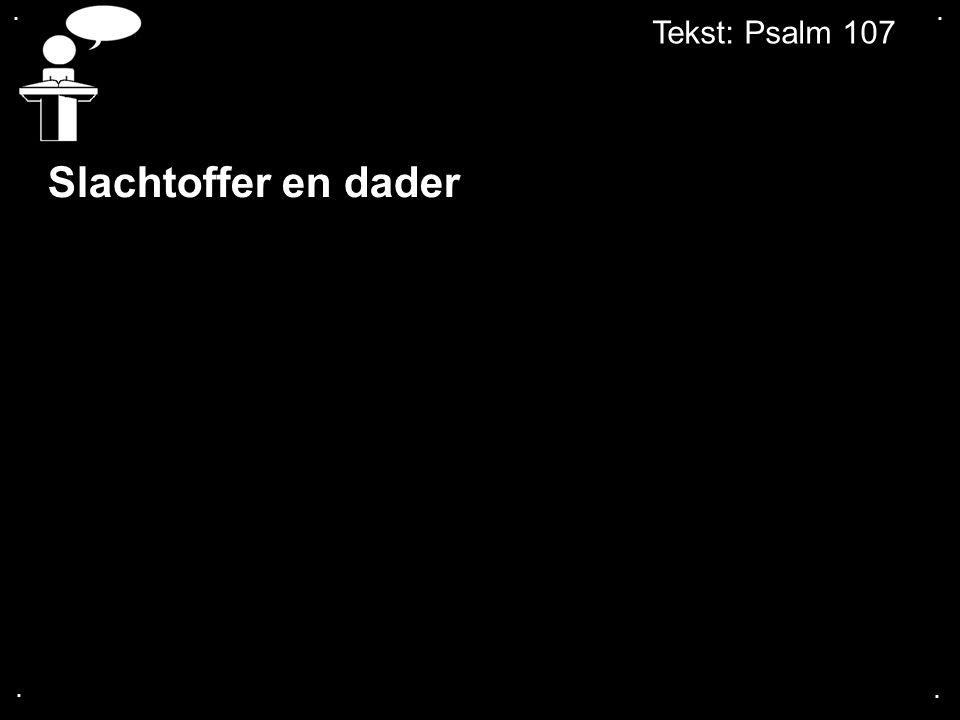 .... Tekst: Psalm 107 Slachtoffer en dader