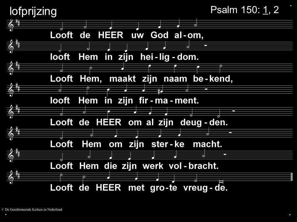 ... Psalm 150: 1, 2 lofprijzing