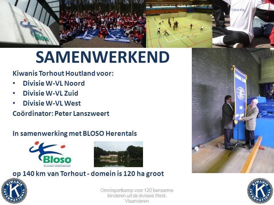 SAMENWERKEND Kiwanis Torhout Houtland voor: Divisie W-VL Noord Divisie W-VL Zuid Divisie W-VL West Coördinator: Peter Lanszweert In samenwerking met BLOSO Herentals op 140 km van Torhout - domein is 120 ha groot Omnisportkamp voor 120 kansarme kinderen uit de divisies West- Vlaanderen