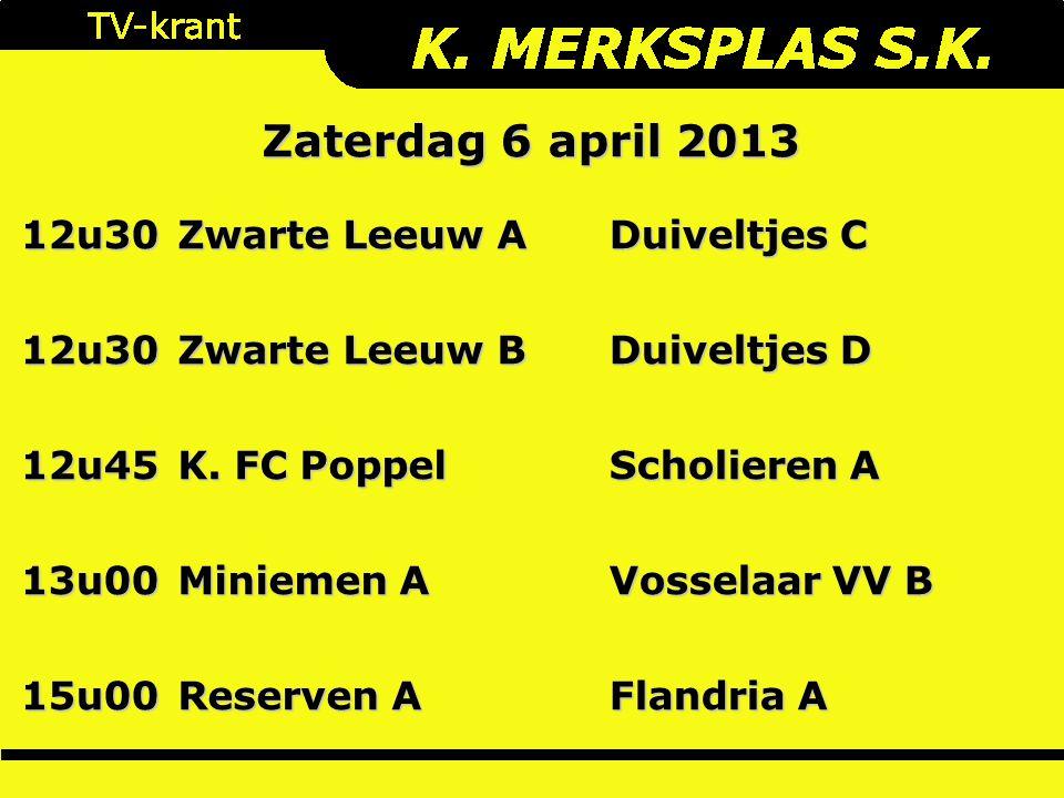 Zaterdag 6 april 2013 12u30 Zwarte Leeuw A Duiveltjes C 12u30 Zwarte Leeuw B Duiveltjes D 12u45 K.