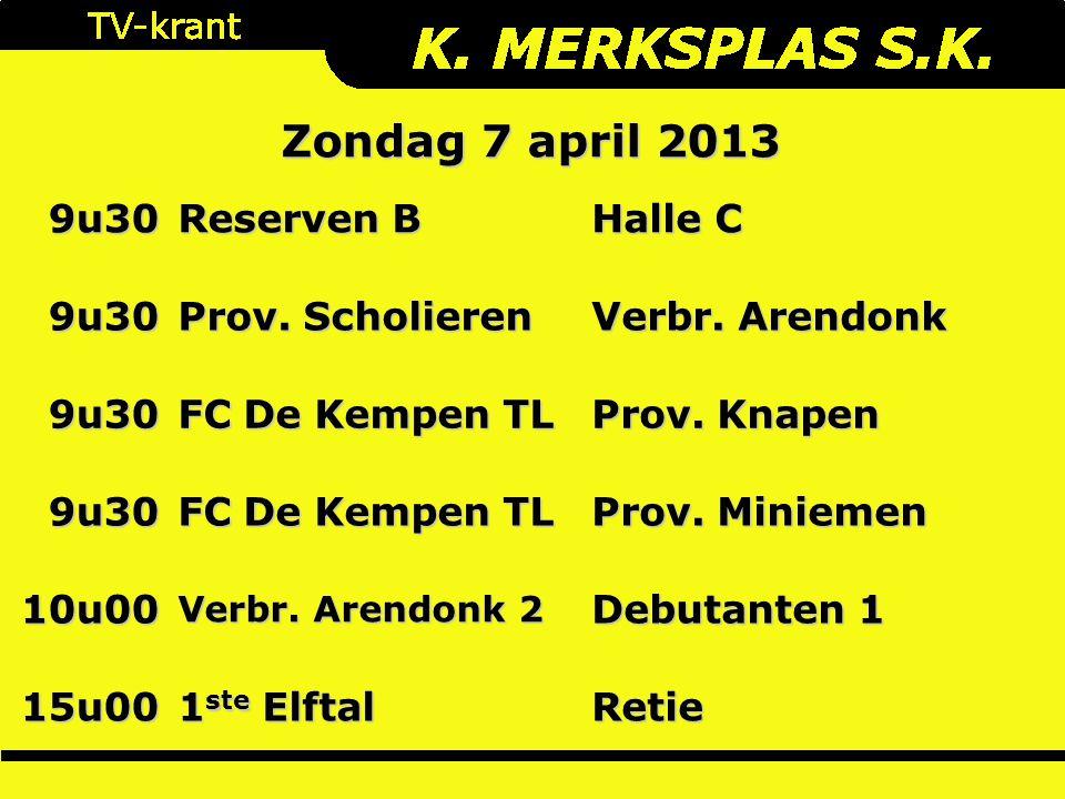 Zondag 7 april 2013 9u30 Reserven B Halle C 9u30 Prov.