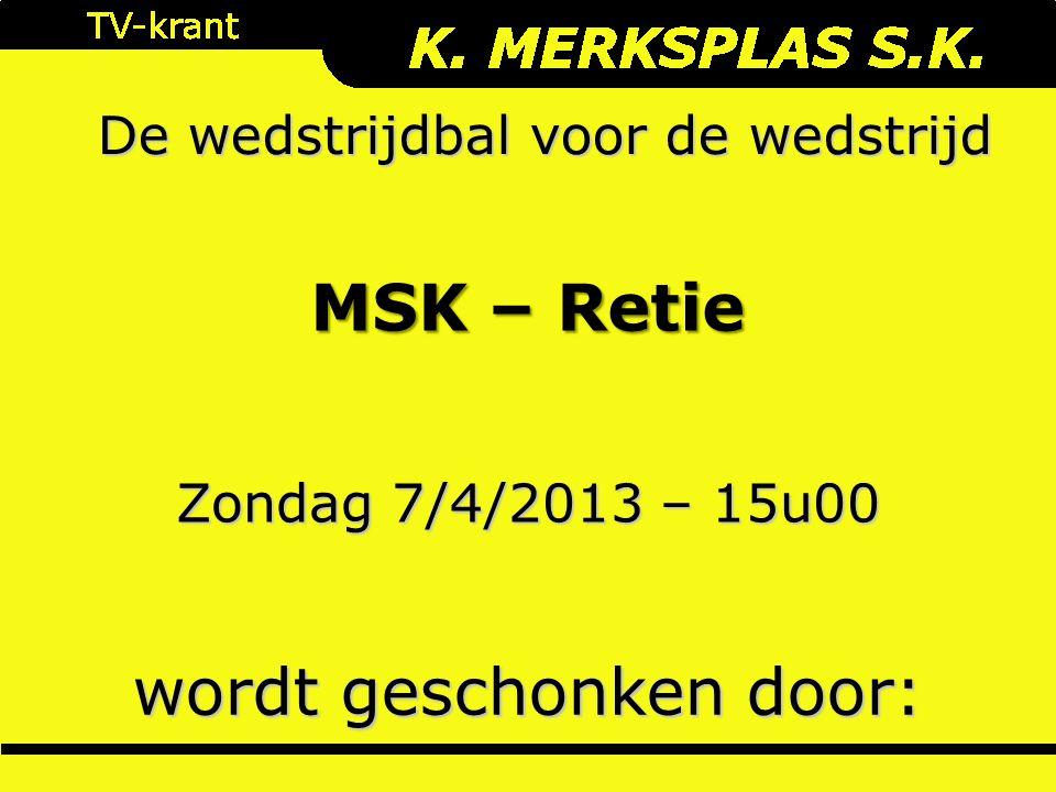 De wedstrijdbal voor de wedstrijd wordt geschonken door: Zondag 7/4/2013 – 15u00 MSK – Retie