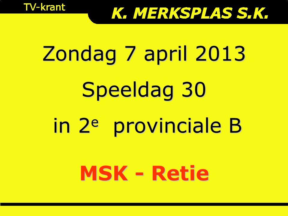 Zondag 7 april 2013 Speeldag 30 in 2 e provinciale B in 2 e provinciale B MSK - Retie