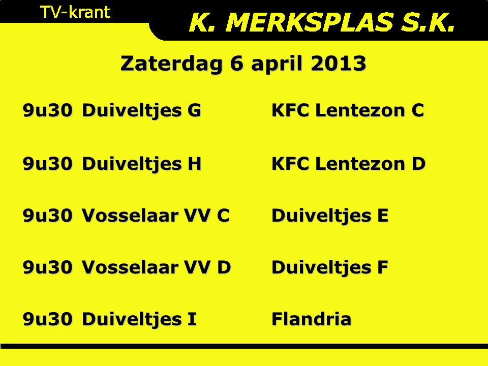 9u30 Duiveltjes G KFC Lentezon C 9u30 Duiveltjes H KFC Lentezon D 9u30 Vosselaar VV C Duiveltjes E 9u30 Vosselaar VV D Duiveltjes F 9u30 Duiveltjes I Flandria Zaterdag 6 april 2013