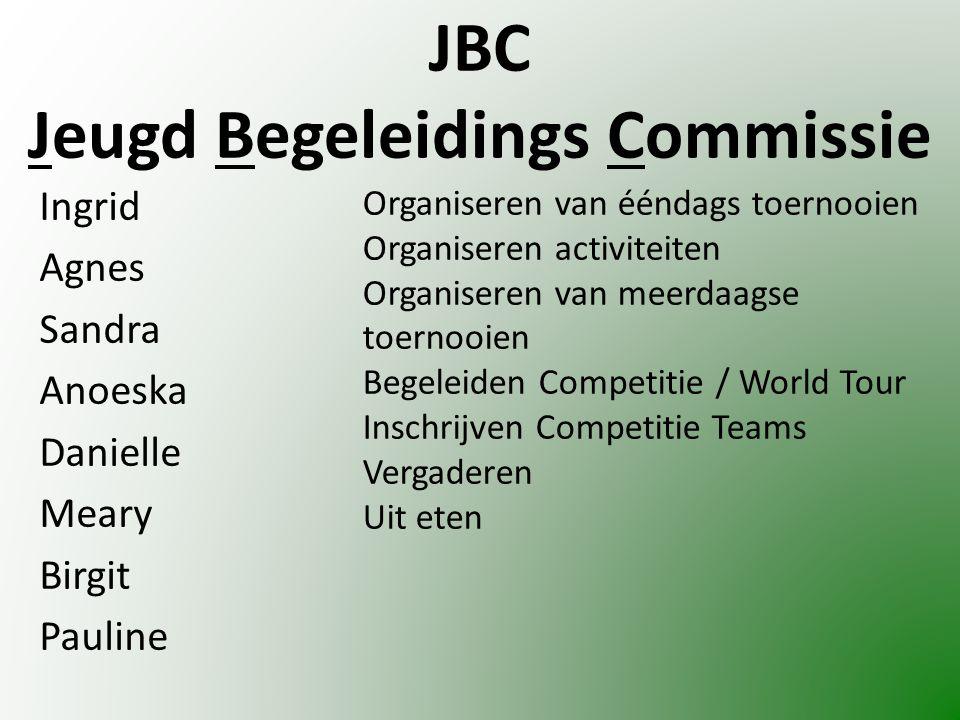 JBC Jeugd Begeleidings Commissie Ingrid Agnes Sandra Anoeska Danielle Meary Birgit Pauline Organiseren van ééndags toernooien Organiseren activiteiten Organiseren van meerdaagse toernooien Begeleiden Competitie / World Tour Inschrijven Competitie Teams Vergaderen Uit eten
