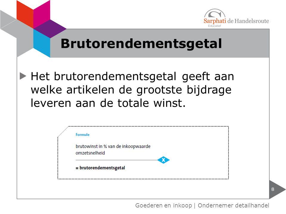 9 Goederen en inkoop | Ondernemer detailhandel Voorbeeld brutorendementsgetal De brutowinst is 30% en de omzetsnelheid is 18.