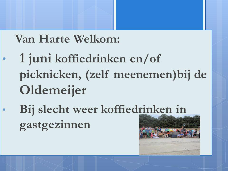 !ju Van Harte Welkom: 1 juni koffiedrinken en/of picknicken, (zelf meenemen)bij de Oldemeijer Bij slecht weer koffiedrinken in gastgezinnen
