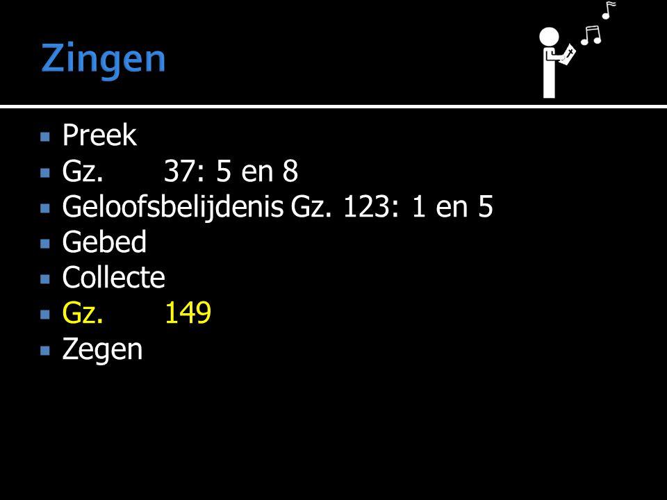  Preek  Gz.37: 5 en 8  Geloofsbelijdenis Gz. 123: 1 en 5  Gebed  Collecte  Gz.149  Zegen
