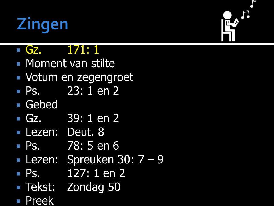  Gz.171: 1  Moment van stilte  Votum en zegengroet  Ps.23: 1 en 2  Gebed  Gz.