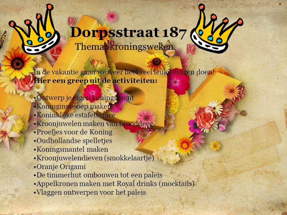 Dorpsstraat 187 Thema: kroningsweken In de vakantie gaan we weer heel veel leuke dingen doen.