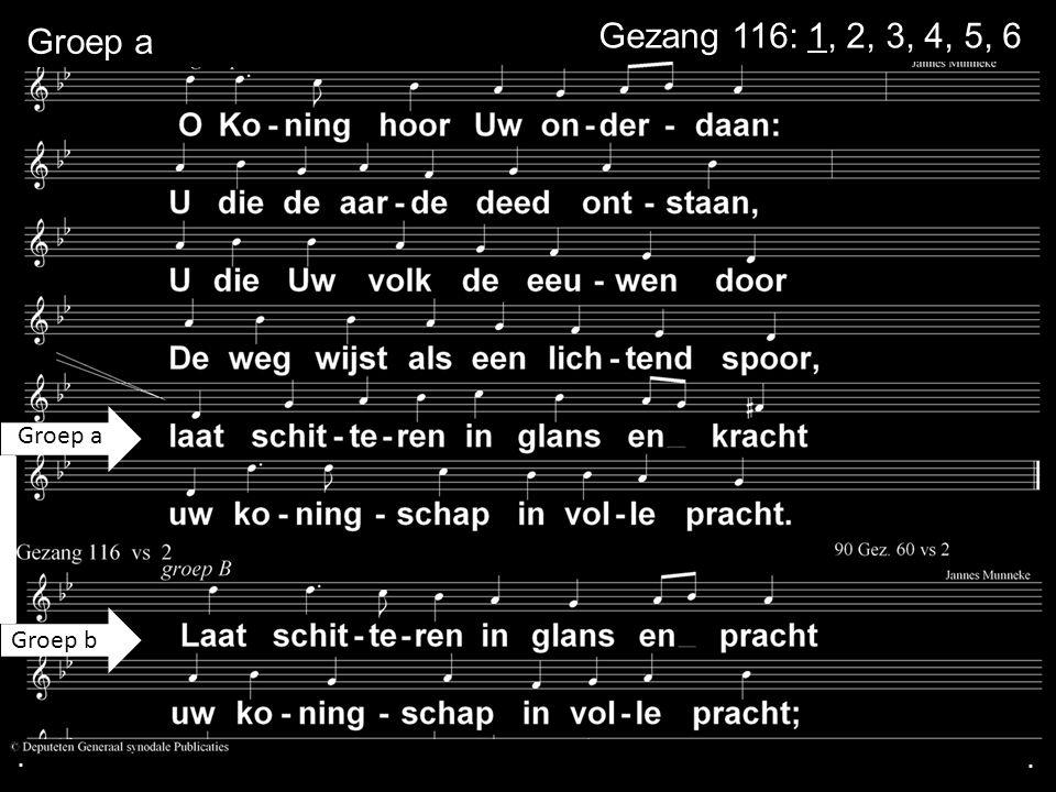 ... Groep a Groep b Gezang 116: 1, 2, 3, 4, 5, 6 Groep a