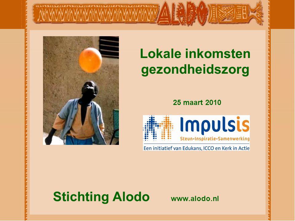 Stichting Alodo www.alodo.nl Lokale inkomsten gezondheidszorg 25 maart 2010
