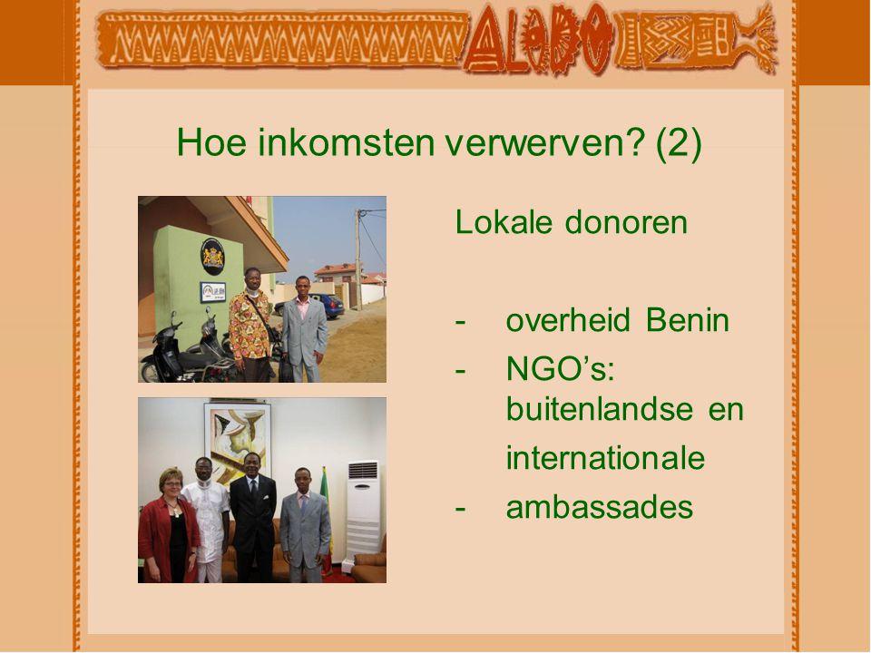 Hoe inkomsten verwerven? (2) Lokale donoren -overheid Benin -NGO's: buitenlandse en internationale -ambassades