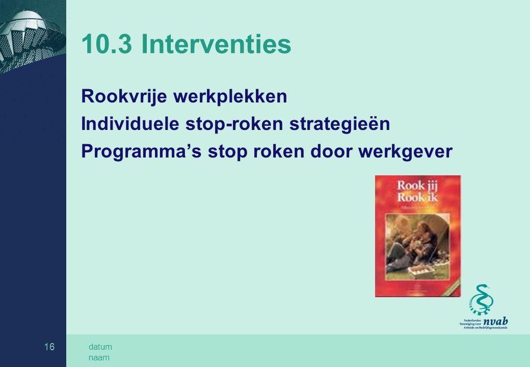 datum naam 16 10.3 Interventies Rookvrije werkplekken Individuele stop-roken strategieën Programma's stop roken door werkgever