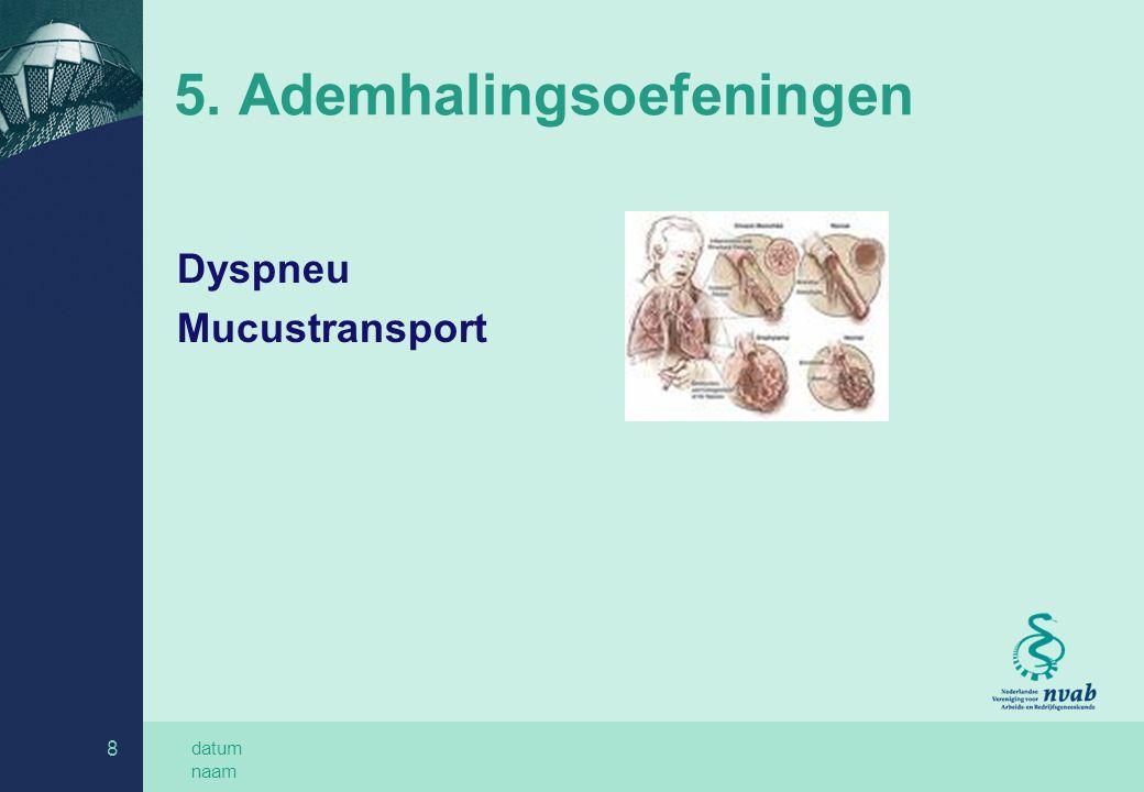 datum naam 8 5. Ademhalingsoefeningen Dyspneu Mucustransport