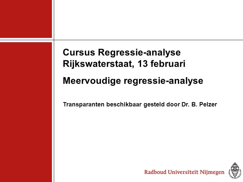 1 Cursus Regressie-analyse Rijkswaterstaat, 13 februari Meervoudige regressie-analyse Transparanten beschikbaar gesteld door Dr. B. Pelzer