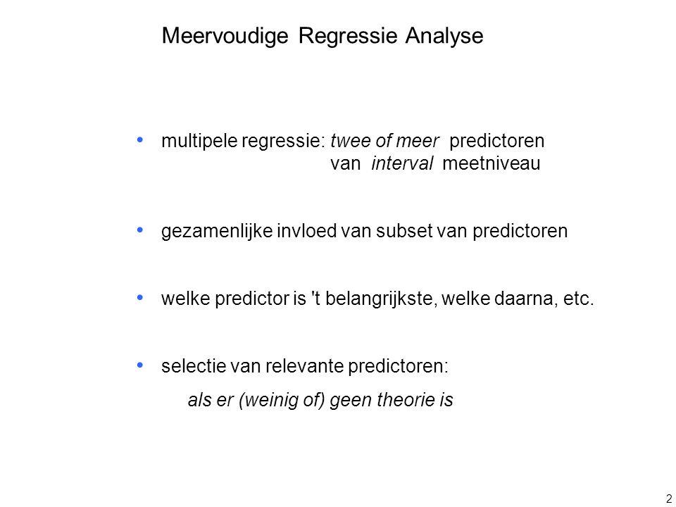 2 Meervoudige Regressie Analyse multipele regressie:twee of meer predictoren van interval meetniveau gezamenlijke invloed van subset van predictoren w