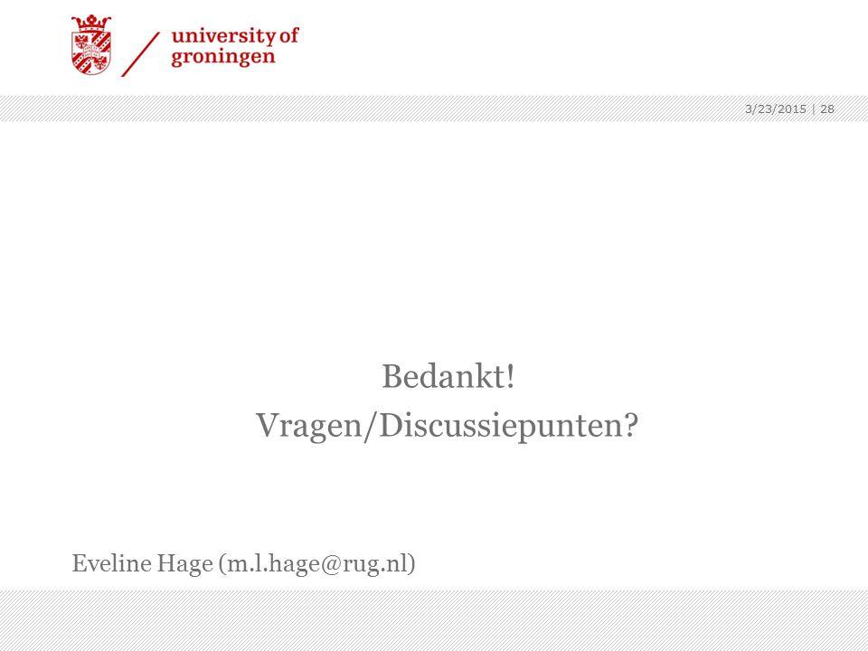 Bedankt! Vragen/Discussiepunten? Eveline Hage (m.l.hage@rug.nl) 3/23/2015 | 28