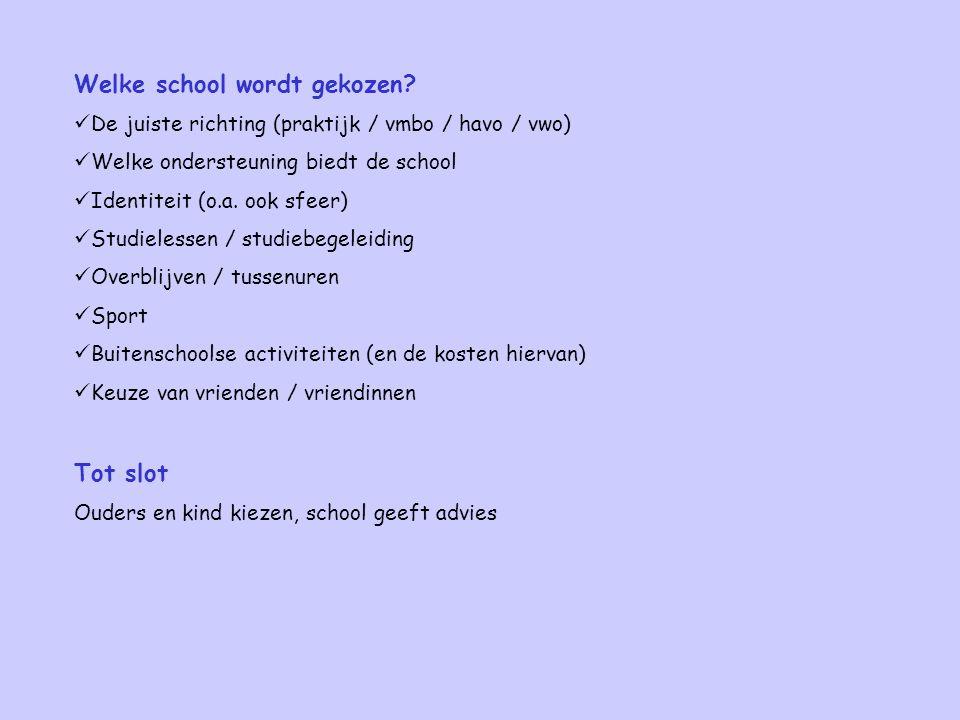 Welke school wordt gekozen? De juiste richting (praktijk / vmbo / havo / vwo) Welke ondersteuning biedt de school Identiteit (o.a. ook sfeer) Studiele
