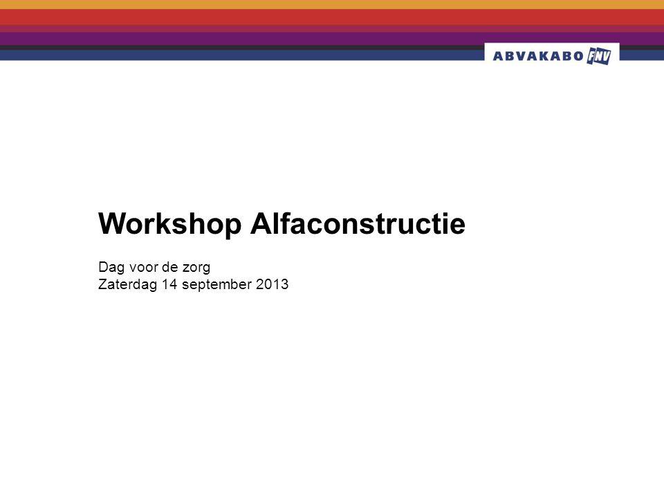 Dag voor de zorg Zaterdag 14 september 2013 Workshop Alfaconstructie