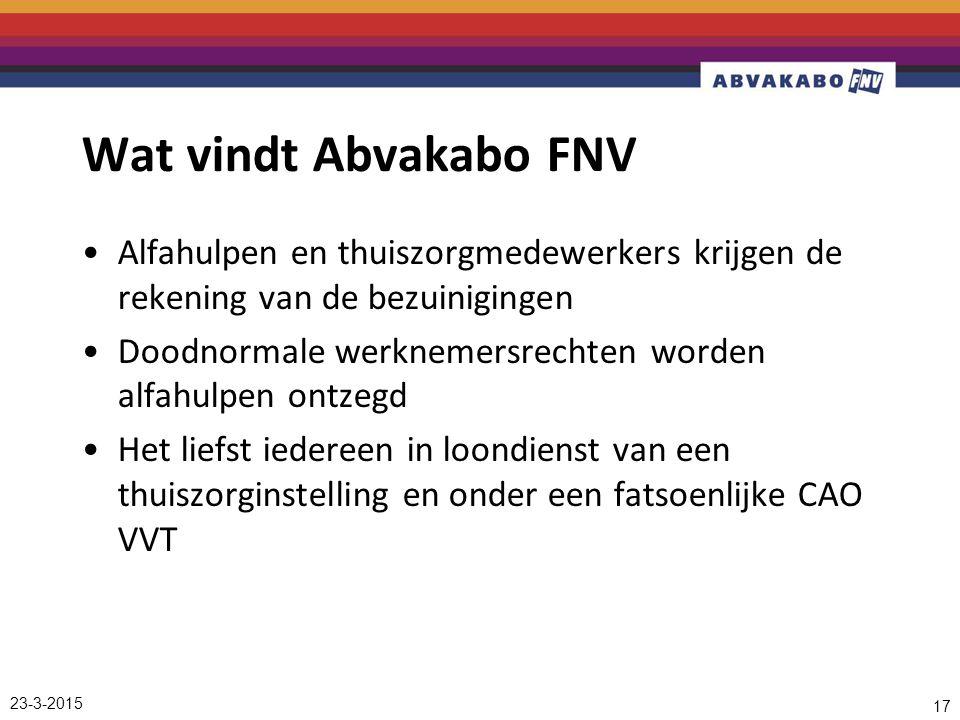 23-3-2015 17 Wat vindt Abvakabo FNV Alfahulpen en thuiszorgmedewerkers krijgen de rekening van de bezuinigingen Doodnormale werknemersrechten worden alfahulpen ontzegd Het liefst iedereen in loondienst van een thuiszorginstelling en onder een fatsoenlijke CAO VVT