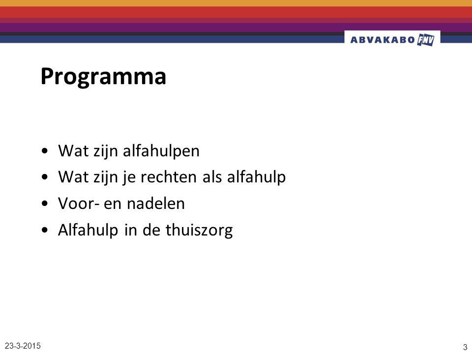 23-3-2015 3 Programma Wat zijn alfahulpen Wat zijn je rechten als alfahulp Voor- en nadelen Alfahulp in de thuiszorg