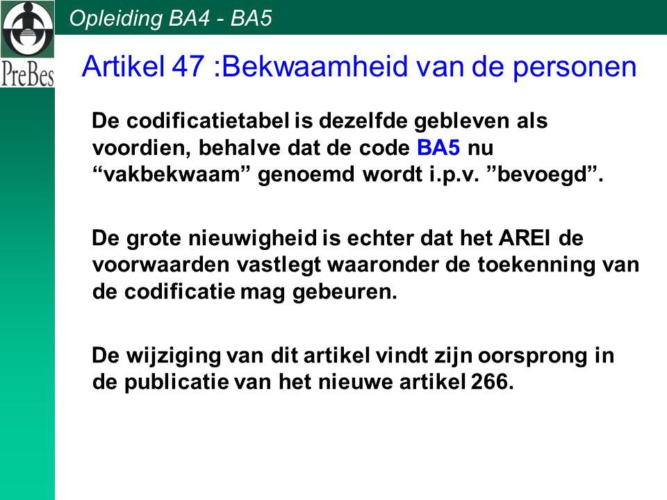 """Artikel 47 :Bekwaamheid van de personen De codificatietabel is dezelfde gebleven als voordien, behalve dat de code BA5 nu """"vakbekwaam"""" genoemd wordt i"""