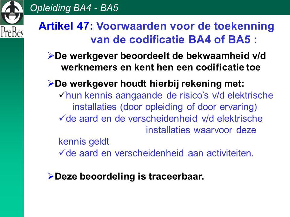 Opleiding BA4 - BA5  De werkgever beoordeelt de bekwaamheid v/d werknemers en kent hen een codificatie toe  De werkgever houdt hierbij rekening met: