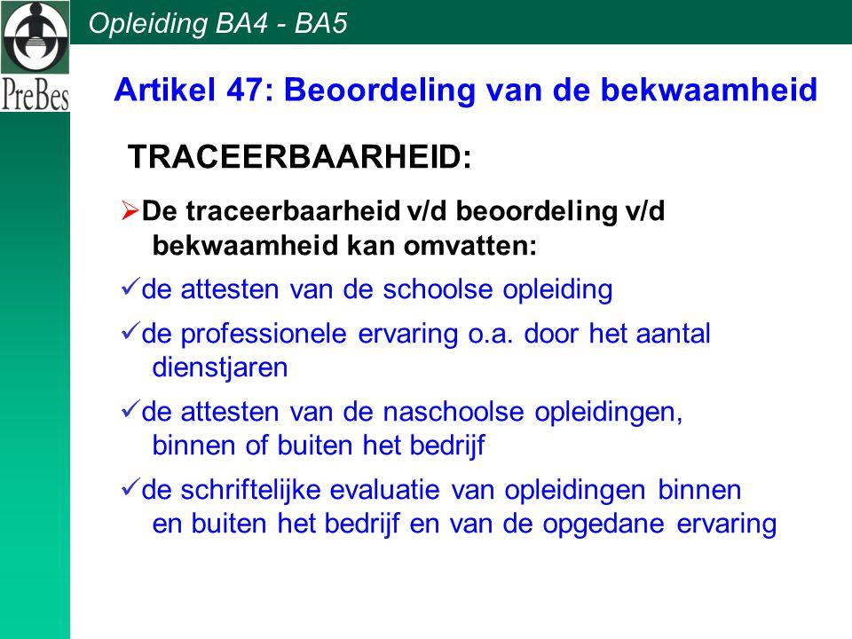 Opleiding BA4 - BA5 TRACEERBAARHEID:  De traceerbaarheid v/d beoordeling v/d bekwaamheid kan omvatten: de attesten van de schoolse opleiding de profe