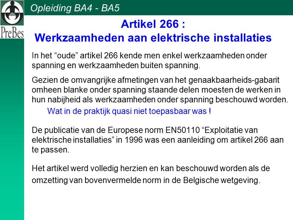 """Opleiding BA4 - BA5 Artikel 266 : Werkzaamheden aan elektrische installaties In het """"oude"""" artikel 266 kende men enkel werkzaamheden onder spanning en"""