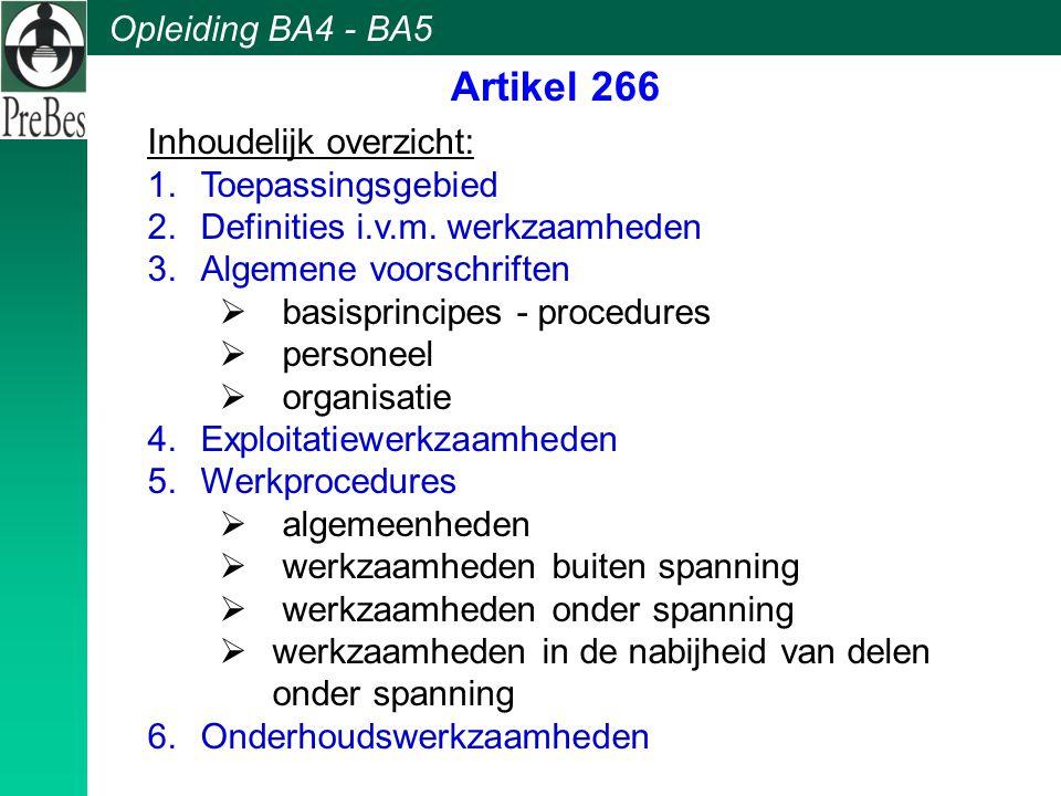 Opleiding BA4 - BA5 Artikel 266 Inhoudelijk overzicht: 1.Toepassingsgebied 2.Definities i.v.m. werkzaamheden 3.Algemene voorschriften  basisprincipes