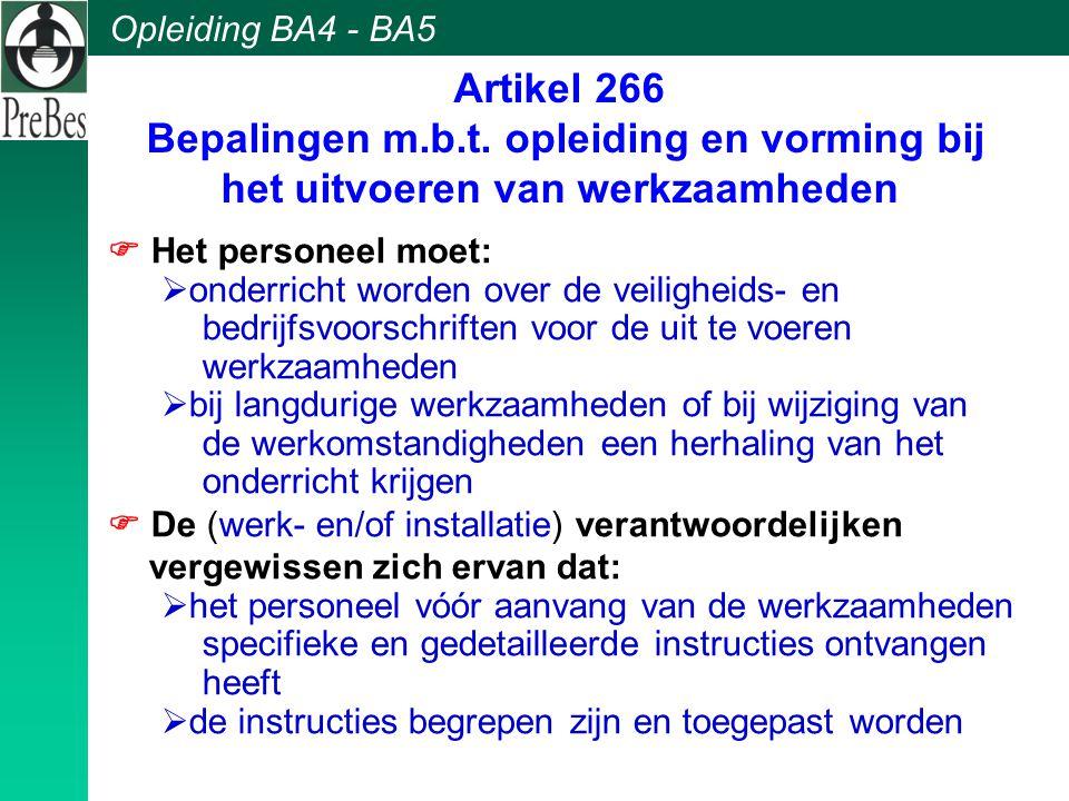 Opleiding BA4 - BA5 Artikel 266 Bepalingen m.b.t. opleiding en vorming bij het uitvoeren van werkzaamheden  Het personeel moet:  onderricht worden o