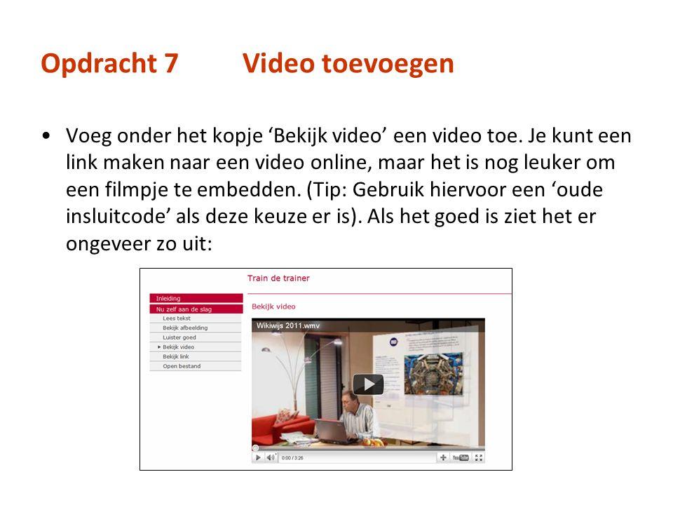 Opdracht 7Video toevoegen Voeg onder het kopje 'Bekijk video' een video toe. Je kunt een link maken naar een video online, maar het is nog leuker om e