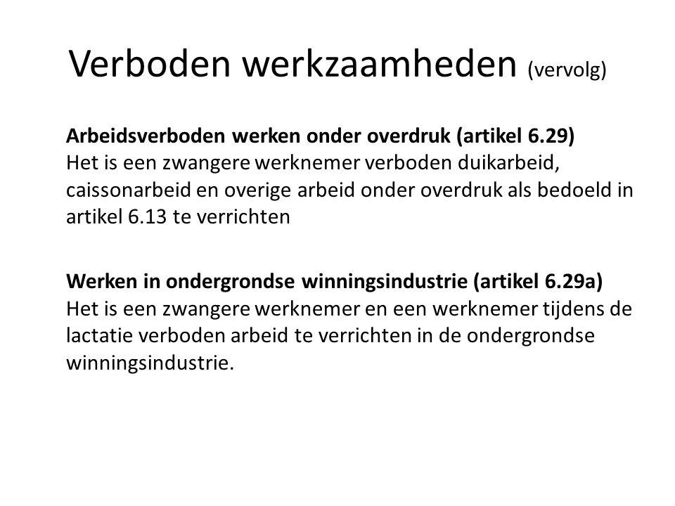 Verboden werkzaamheden (vervolg) Arbeidsverboden werken onder overdruk (artikel 6.29) Het is een zwangere werknemer verboden duikarbeid, caissonarbeid