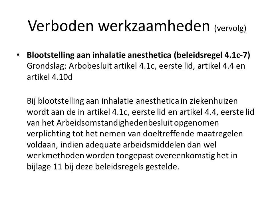 Verboden werkzaamheden (vervolg) Blootstelling aan inhalatie anesthetica (beleidsregel 4.1c-7) Grondslag: Arbobesluit artikel 4.1c, eerste lid, artike
