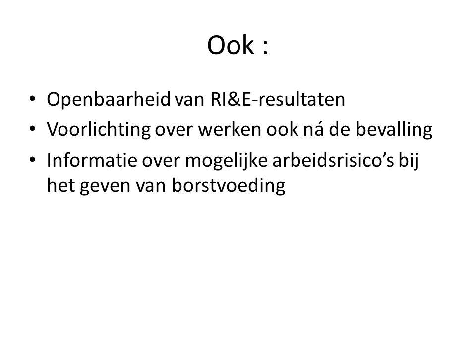 Ook : Openbaarheid van RI&E-resultaten Voorlichting over werken ook ná de bevalling Informatie over mogelijke arbeidsrisico's bij het geven van borstv